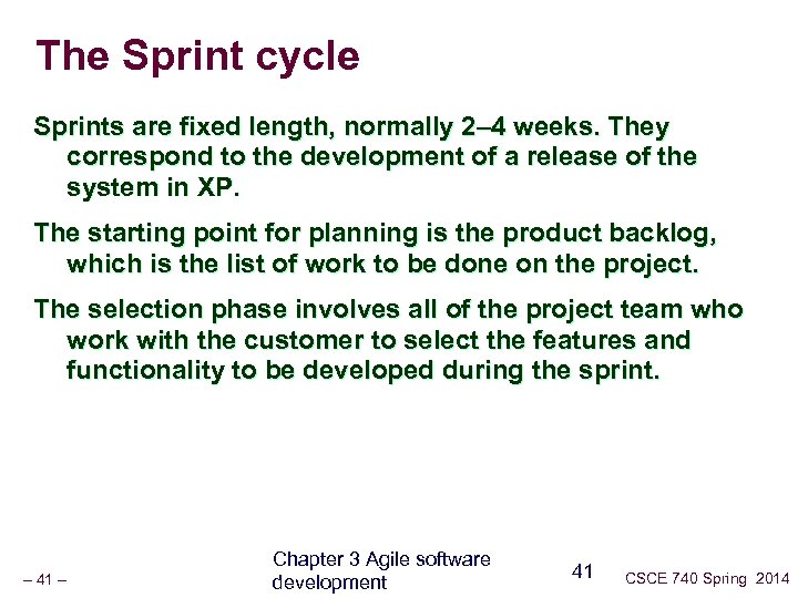 The Sprint cycle Sprints are fixed length, normally 2– 4 weeks. They correspond to