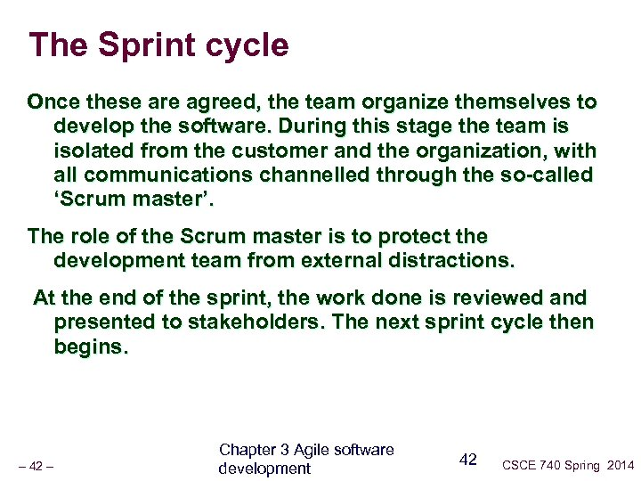 The Sprint cycle Once these are agreed, the team organize themselves to develop the