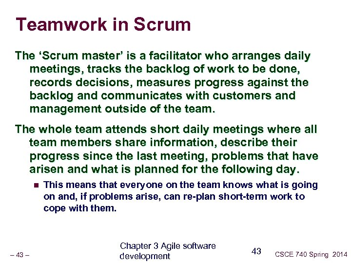 Teamwork in Scrum The 'Scrum master' is a facilitator who arranges daily meetings, tracks