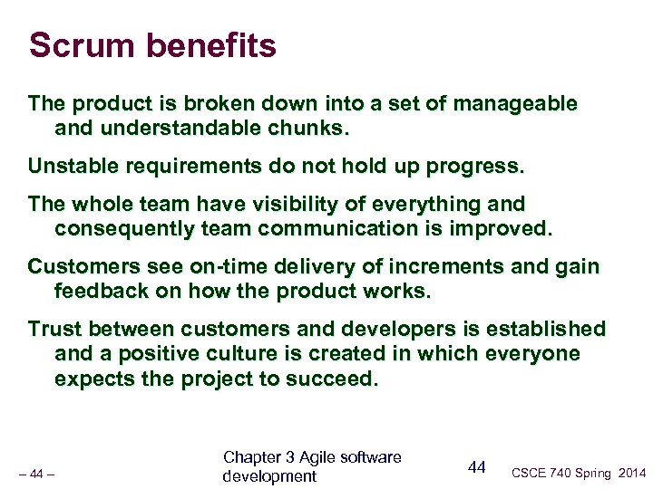 Scrum benefits The product is broken down into a set of manageable and understandable