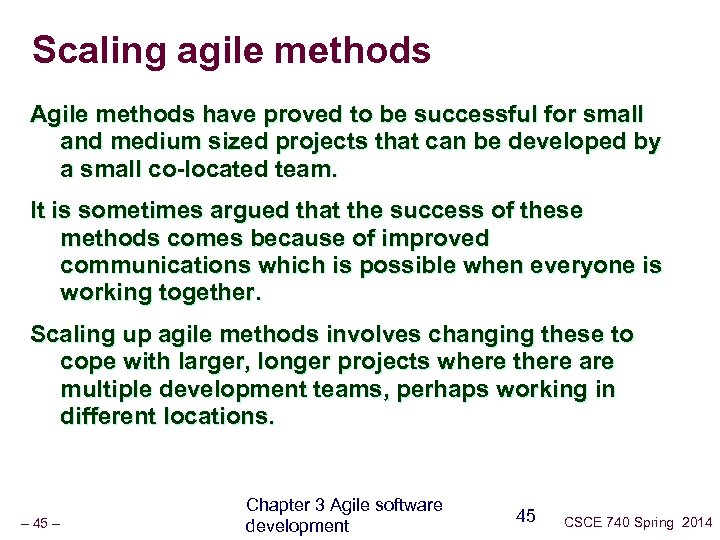 Scaling agile methods Agile methods have proved to be successful for small and medium