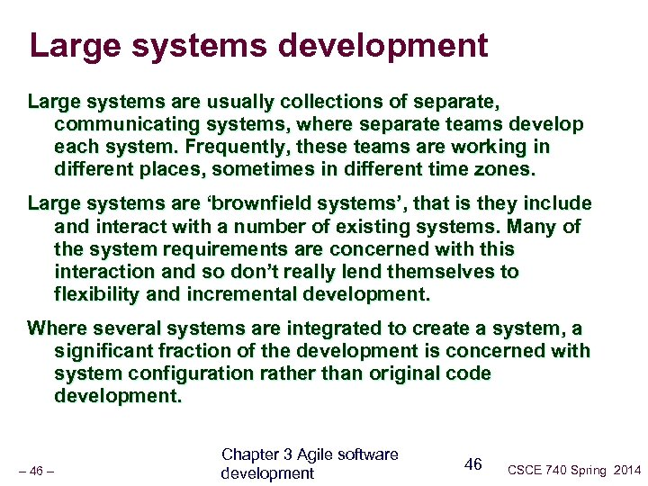 Large systems development Large systems are usually collections of separate, communicating systems, where separate
