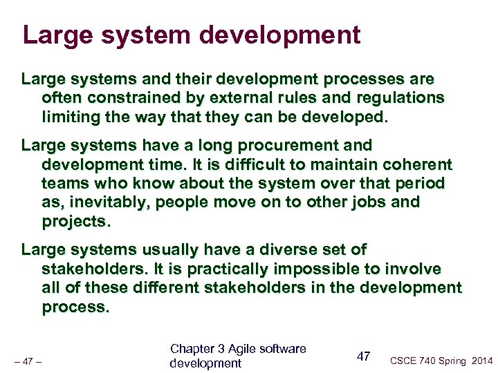Large system development Large systems and their development processes are often constrained by external