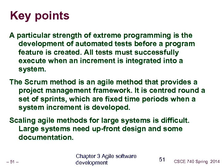 Key points A particular strength of extreme programming is the development of automated tests