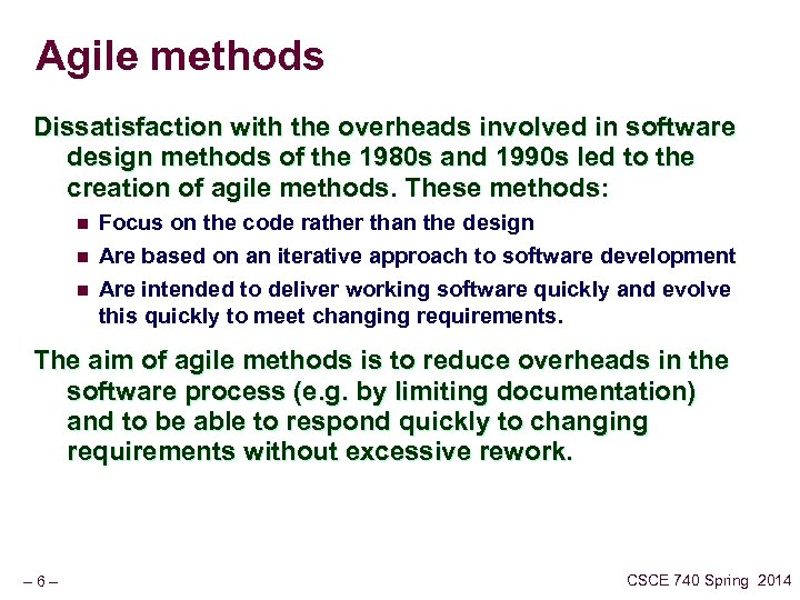 Agile methods Dissatisfaction with the overheads involved in software design methods of the 1980