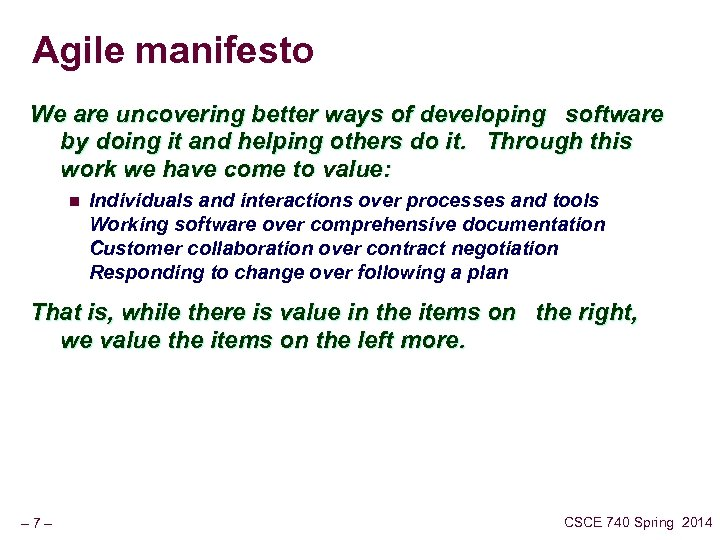 Agile manifesto We are uncovering better ways of developing software by doing it and