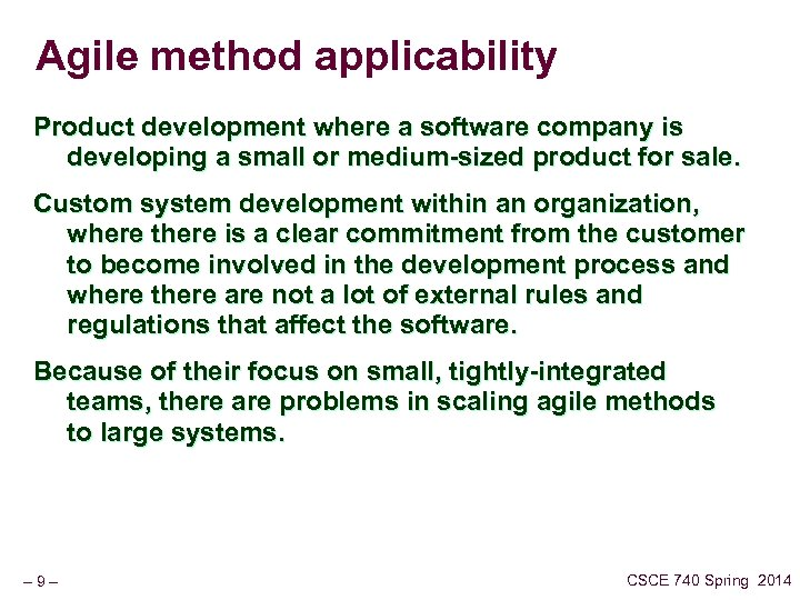 Agile method applicability Product development where a software company is developing a small or
