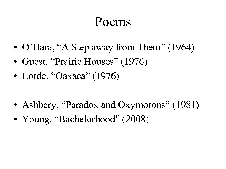 """Poems • O'Hara, """"A Step away from Them"""" (1964) • Guest, """"Prairie Houses"""" (1976)"""