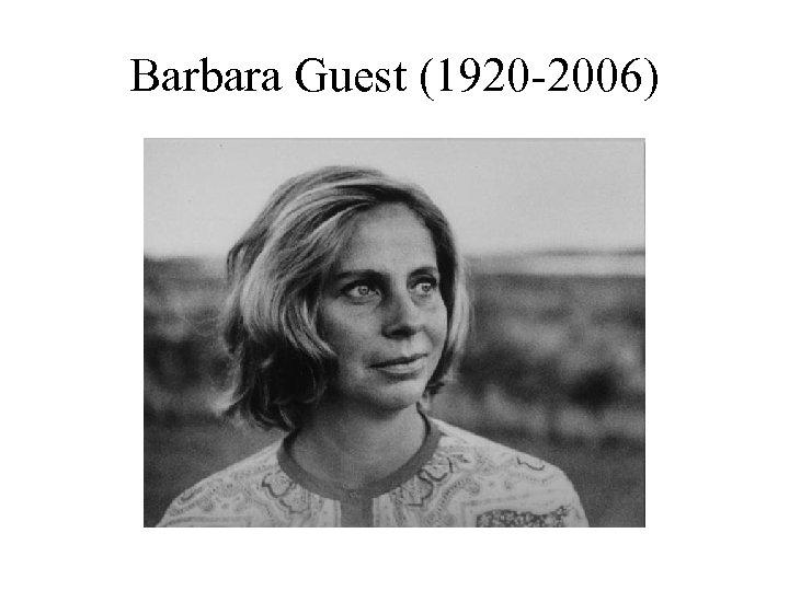 Barbara Guest (1920 -2006)