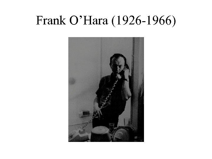 Frank O'Hara (1926 -1966)