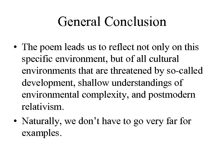 General Conclusion • The poem leads us to reflect not only on this specific