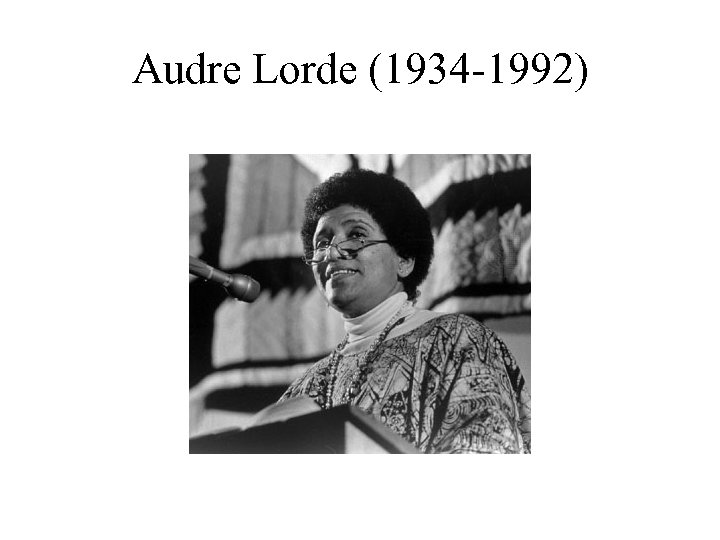 Audre Lorde (1934 -1992)