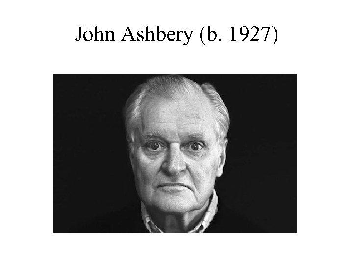 John Ashbery (b. 1927)