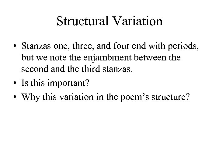 Structural Variation • Stanzas one, three, and four end with periods, but we note