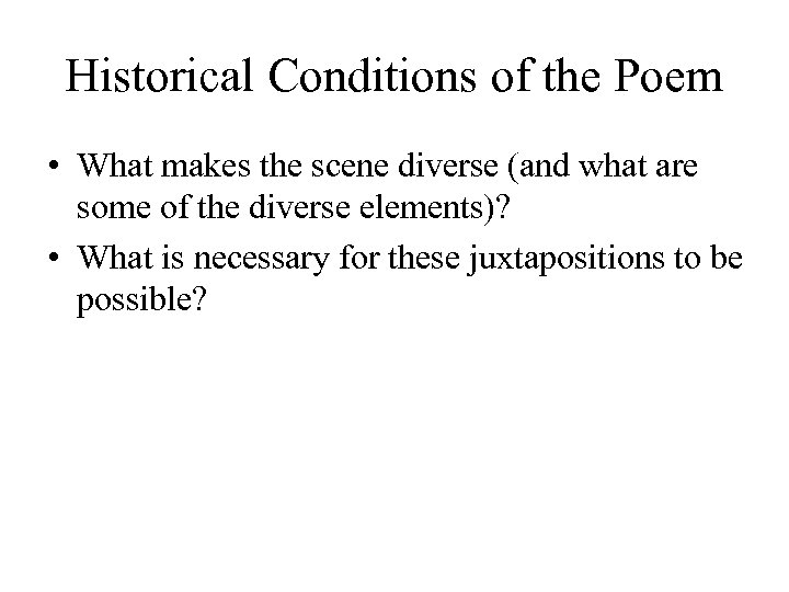 Historical Conditions of the Poem • What makes the scene diverse (and what are