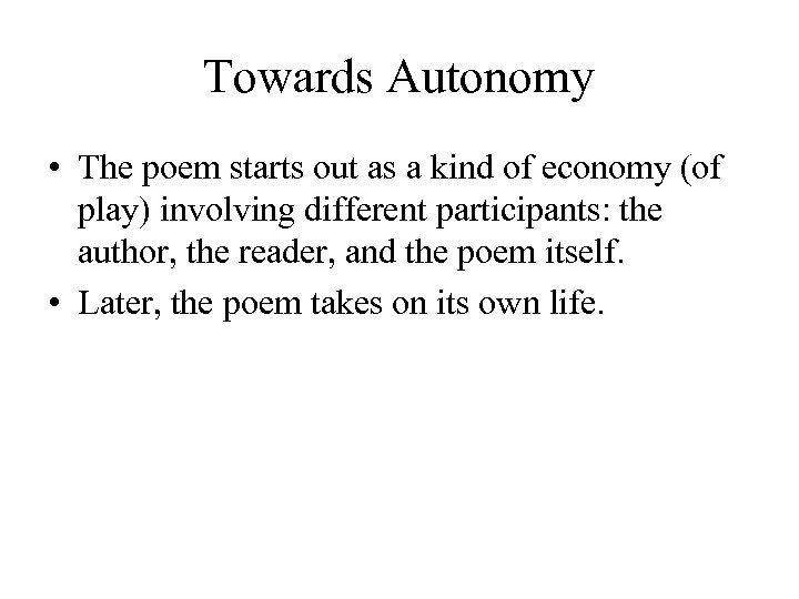 Towards Autonomy • The poem starts out as a kind of economy (of play)