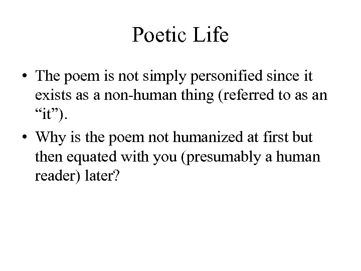 Poetic Life • The poem is not simply personified since it exists as a