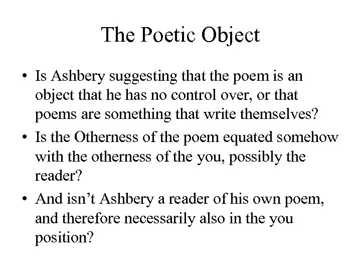 The Poetic Object • Is Ashbery suggesting that the poem is an object that