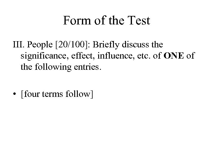 Form of the Test III. People [20/100]: Briefly discuss the significance, effect, influence, etc.