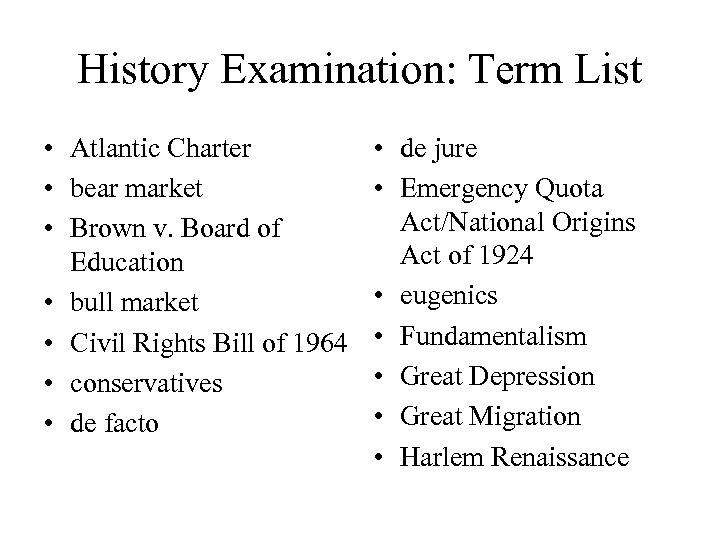 History Examination: Term List • Atlantic Charter • bear market • Brown v. Board