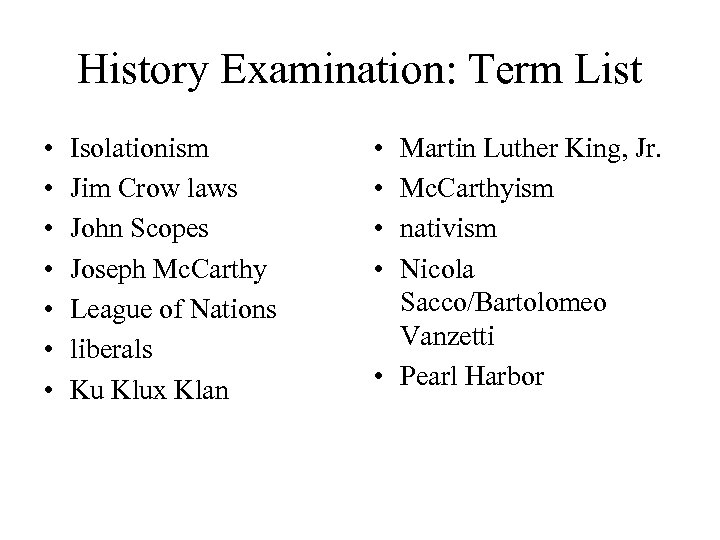 History Examination: Term List • • Isolationism Jim Crow laws John Scopes Joseph Mc.