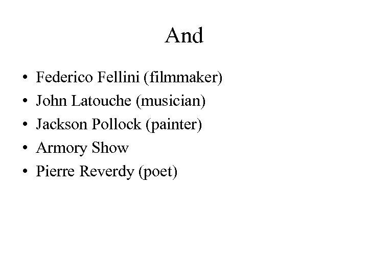 And • • • Federico Fellini (filmmaker) John Latouche (musician) Jackson Pollock (painter) Armory