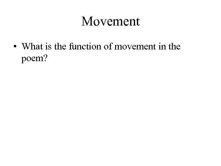 Movement • What is the function of movement in the poem?