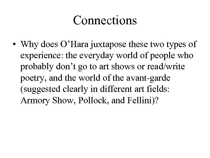 Connections • Why does O'Hara juxtapose these two types of experience: the everyday world