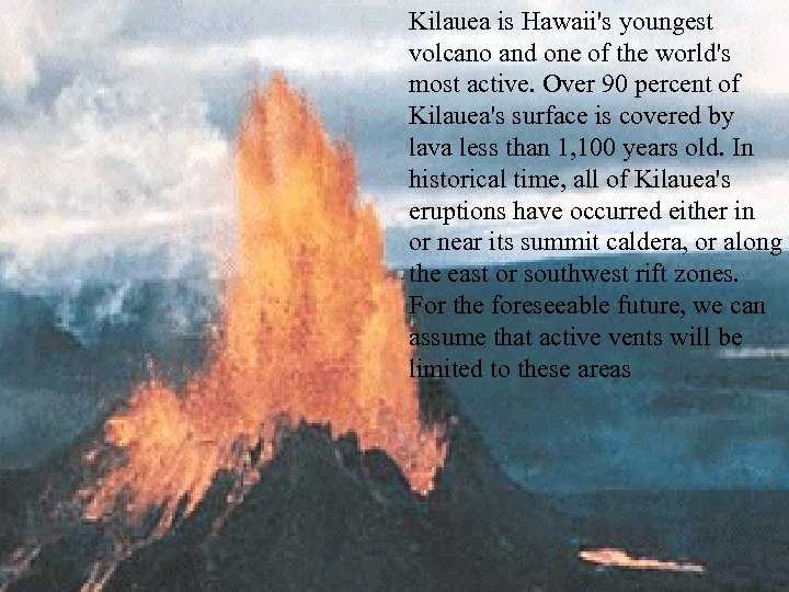 Kilauea is Hawaii's youngest volcano and one of the world's most active. Over 90