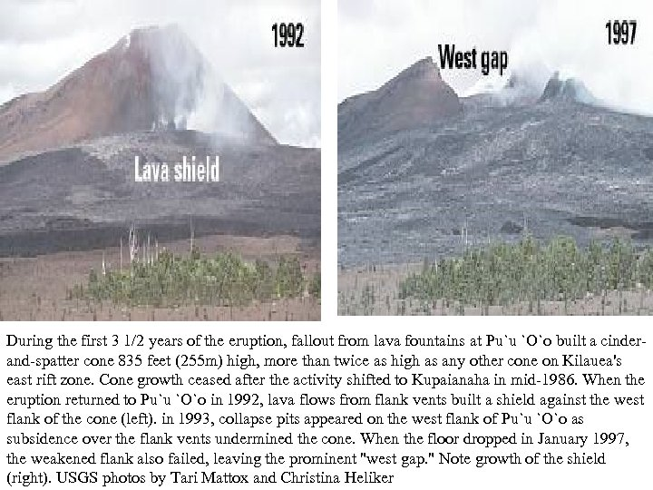 During the first 3 1/2 years of the eruption, fallout from lava fountains at