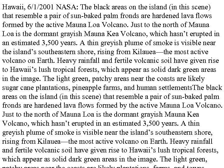 Hawaii, 6/1/2001 NASA: The black areas on the island (in this scene) that resemble