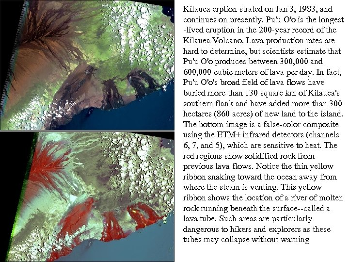 Kilauea erption strated on Jan 3, 1983, and continues on presently. Pu'u O'o is