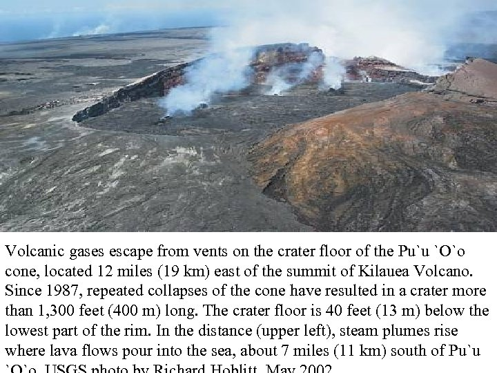 Volcanic gases escape from vents on the crater floor of the Pu`u `O`o cone,