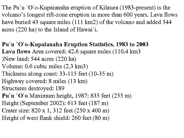 The Pu`u `O`o-Kupaianaha eruption of Kilauea (1983 -present) is the volcano's longest rift-zone eruption