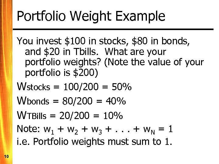Portfolio Weight Example You invest $100 in stocks, $80 in bonds, and $20 in