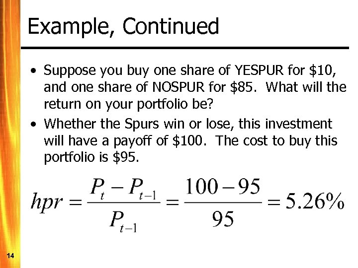 Example, Continued • Suppose you buy one share of YESPUR for $10, and one