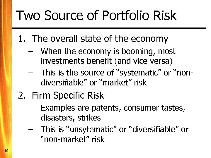 Two Source of Portfolio Risk 1. The overall state of the economy – When