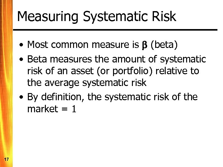 Measuring Systematic Risk • Most common measure is (beta) • Beta measures the amount