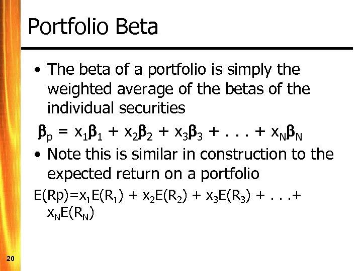 Portfolio Beta • The beta of a portfolio is simply the weighted average of