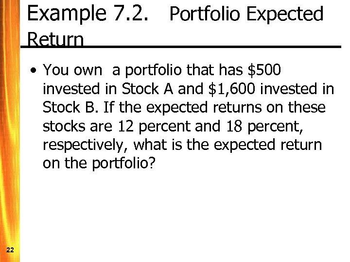 Example 7. 2. Portfolio Expected Return • You own a portfolio that has $500