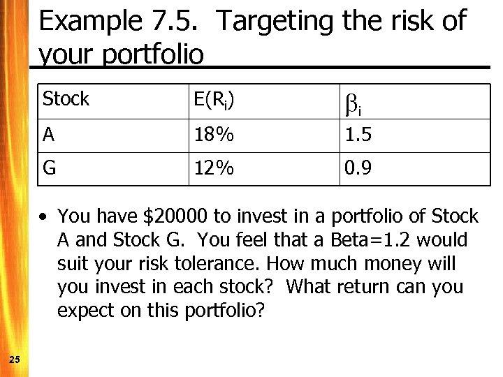 Example 7. 5. Targeting the risk of your portfolio Stock E(Ri) bi A 18%