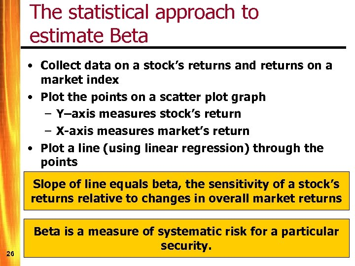 The statistical approach to estimate Beta • Collect data on a stock's returns and