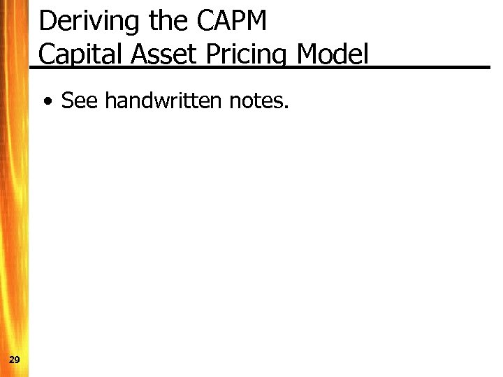 Deriving the CAPM Capital Asset Pricing Model • See handwritten notes. 29
