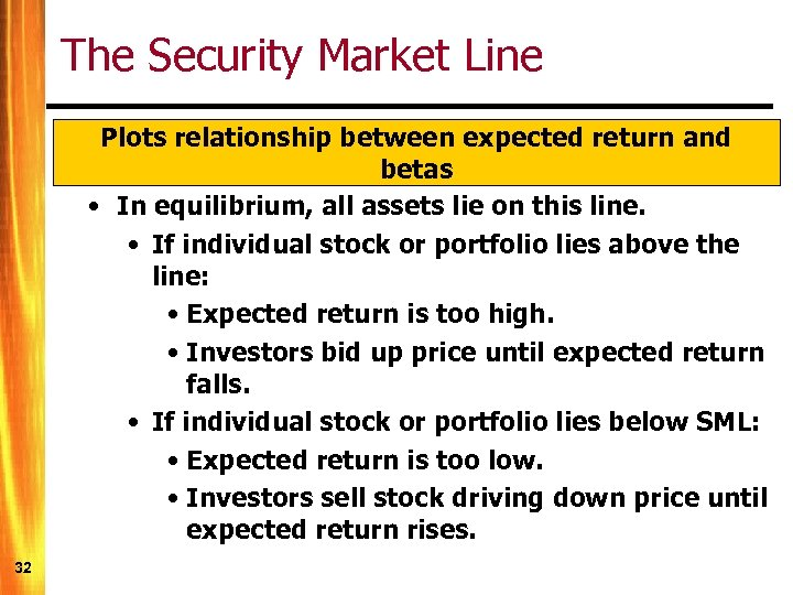 The Security Market Line Plots relationship between expected return and betas • In equilibrium,