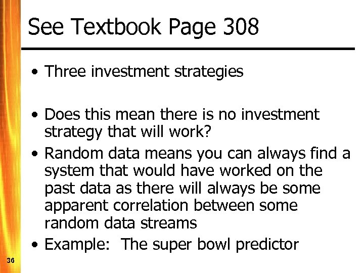 See Textbook Page 308 • Three investment strategies • Does this mean there is