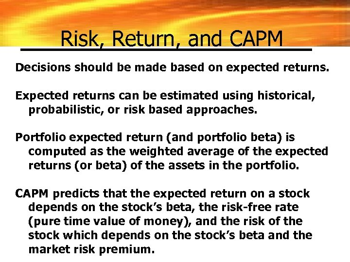 Risk, Return, and CAPM Decisions should be made based on expected returns. Expected returns