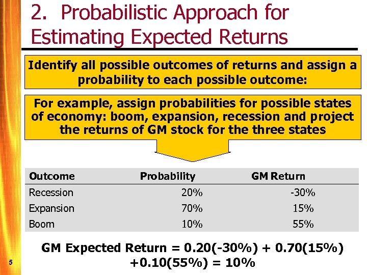 2. Probabilistic Approach for Estimating Expected Returns Identify all possible outcomes of returns and