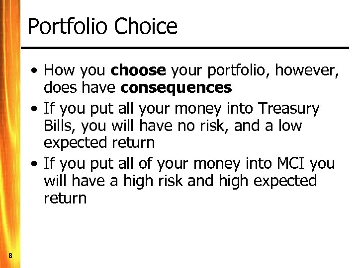 Portfolio Choice • How you choose your portfolio, however, does have consequences • If