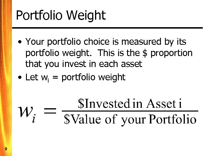 Portfolio Weight • Your portfolio choice is measured by its portfolio weight. This is