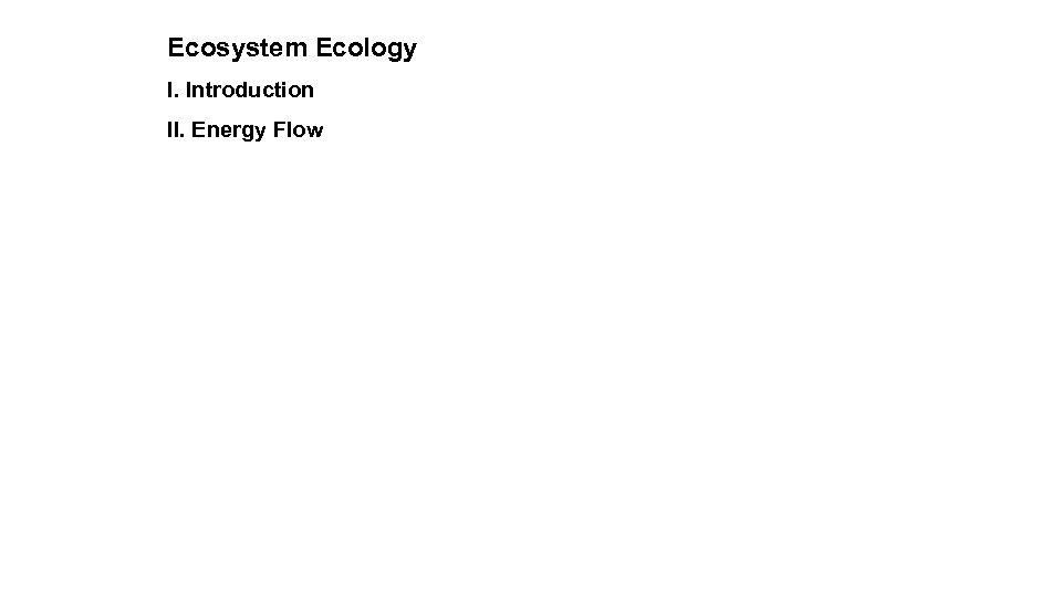 Ecosystem Ecology I. Introduction II. Energy Flow